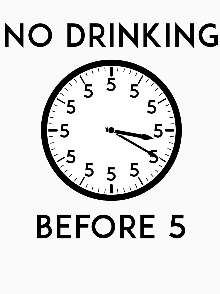 No Drinking Before Five by dealzillas