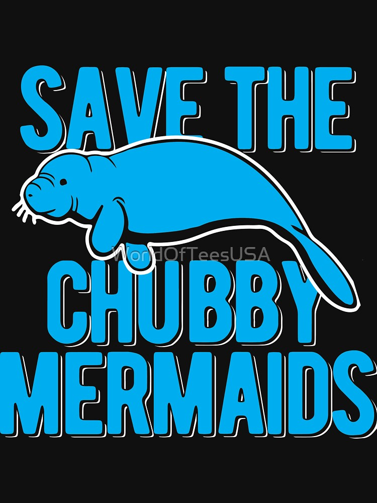 Save the Chubby Mermaids by WorldOfTeesUSA