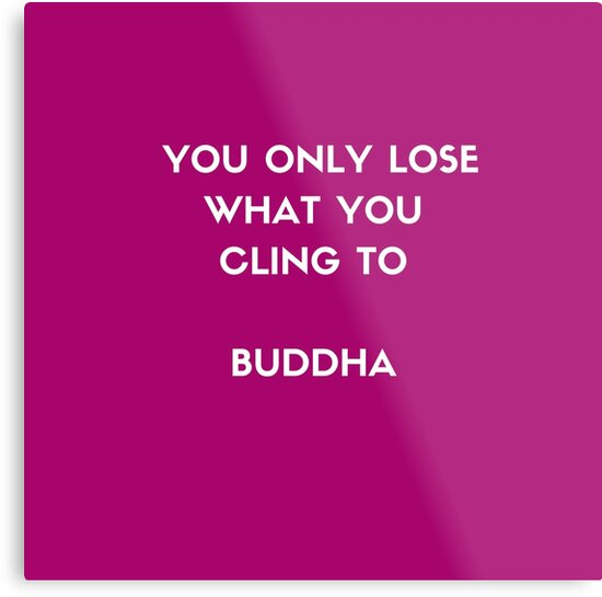 Buddha inspiration quotes - You only lose what you cling to by IdeasForArtists