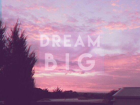 Dream BIG by NathBeans