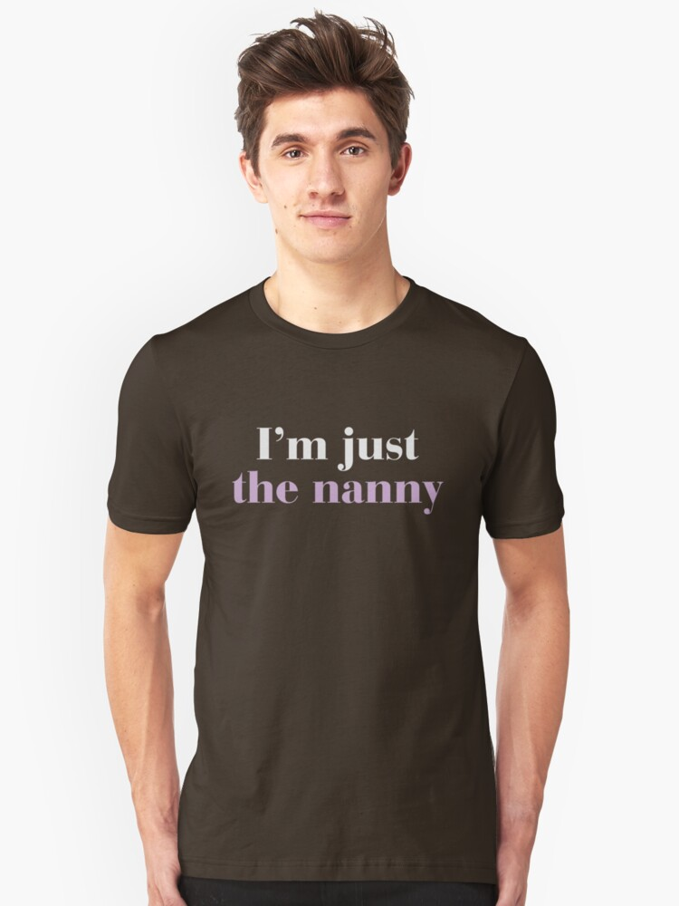 I'm just the nanny Unisex T-Shirt Front