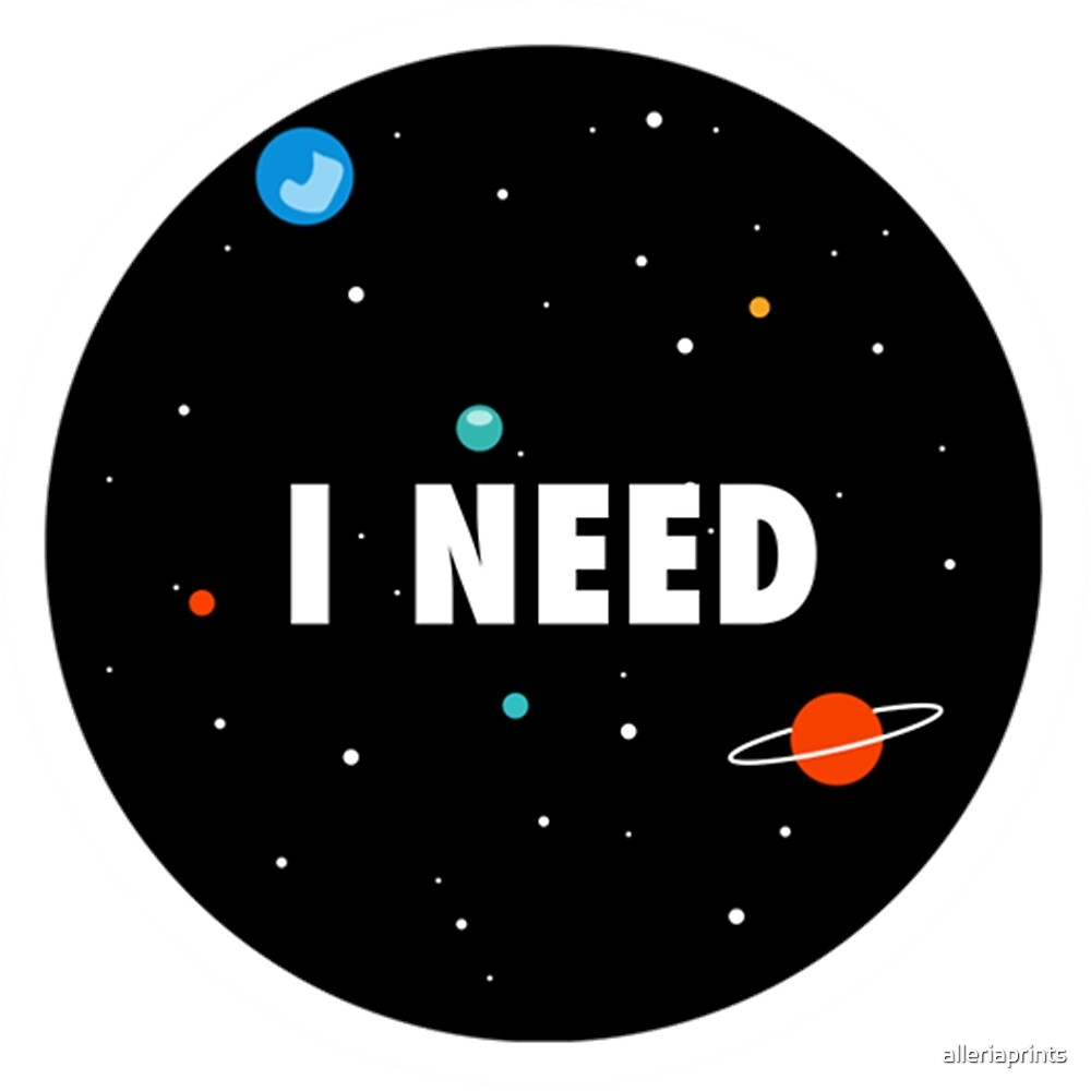 I Need Space by alleriaprints