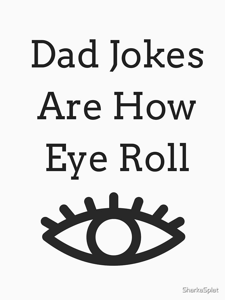 Funny Dad Jokes Are How Eye Roll Pun Design by SharkaSplat