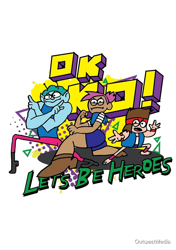 O.K K.O LET'S BE HEROES by OutwestMedia