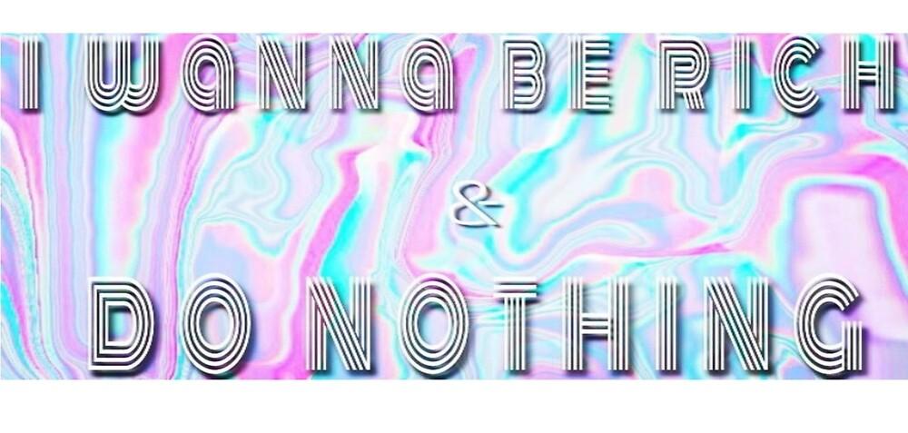 i wanna be rich & do nothing by ghostofxmas