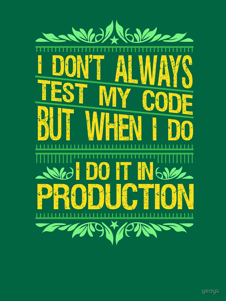 I Don't Always Test My Code - Funny Coding Gift by yeoys