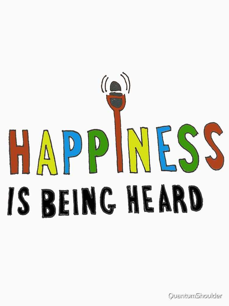 Happiness Is Being Heard by QuantumShoulder