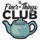 The Finer Things Club Shirts, Stickers, and More by theofficememe