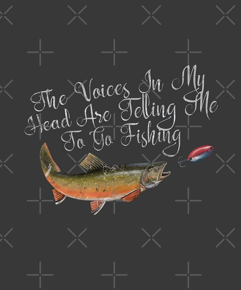The Voices In My Head Are Telling Me To Go Fishing by MarkusShirts
