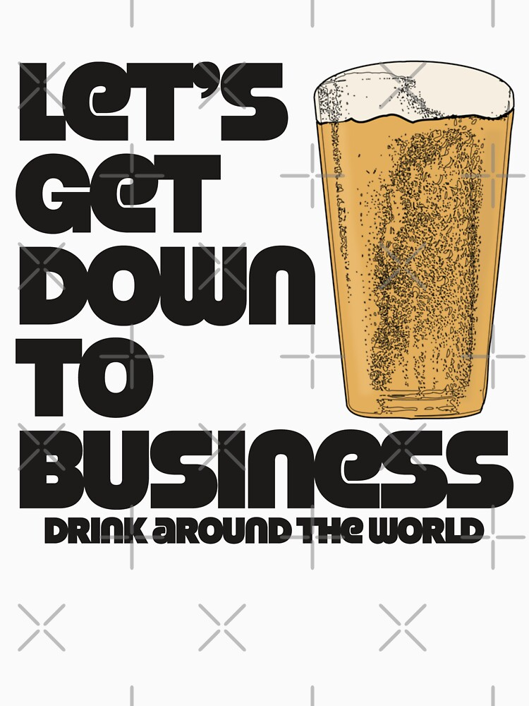 Let's Get Down to Business Drink Around the World by FandomTrading