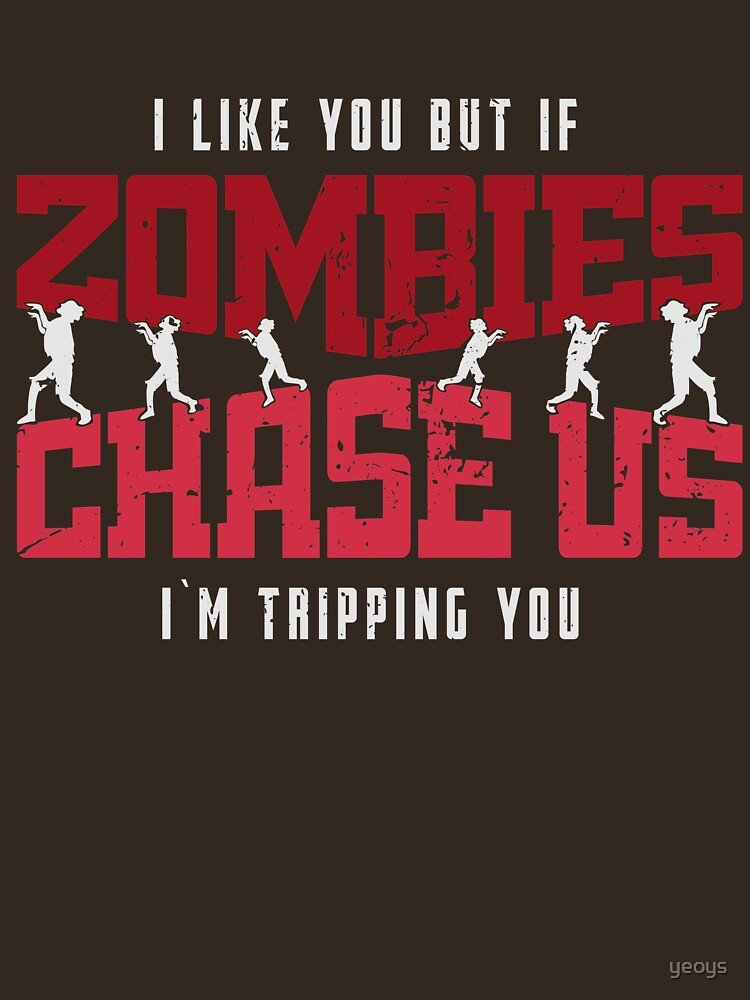 If Zombies Chase Us I'm Tripping You - Funny Zombie Gift by yeoys