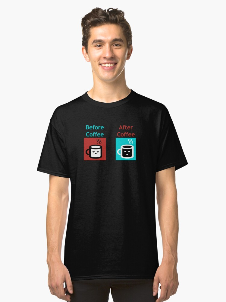 Before vs After Coffee Classic T-Shirt Front