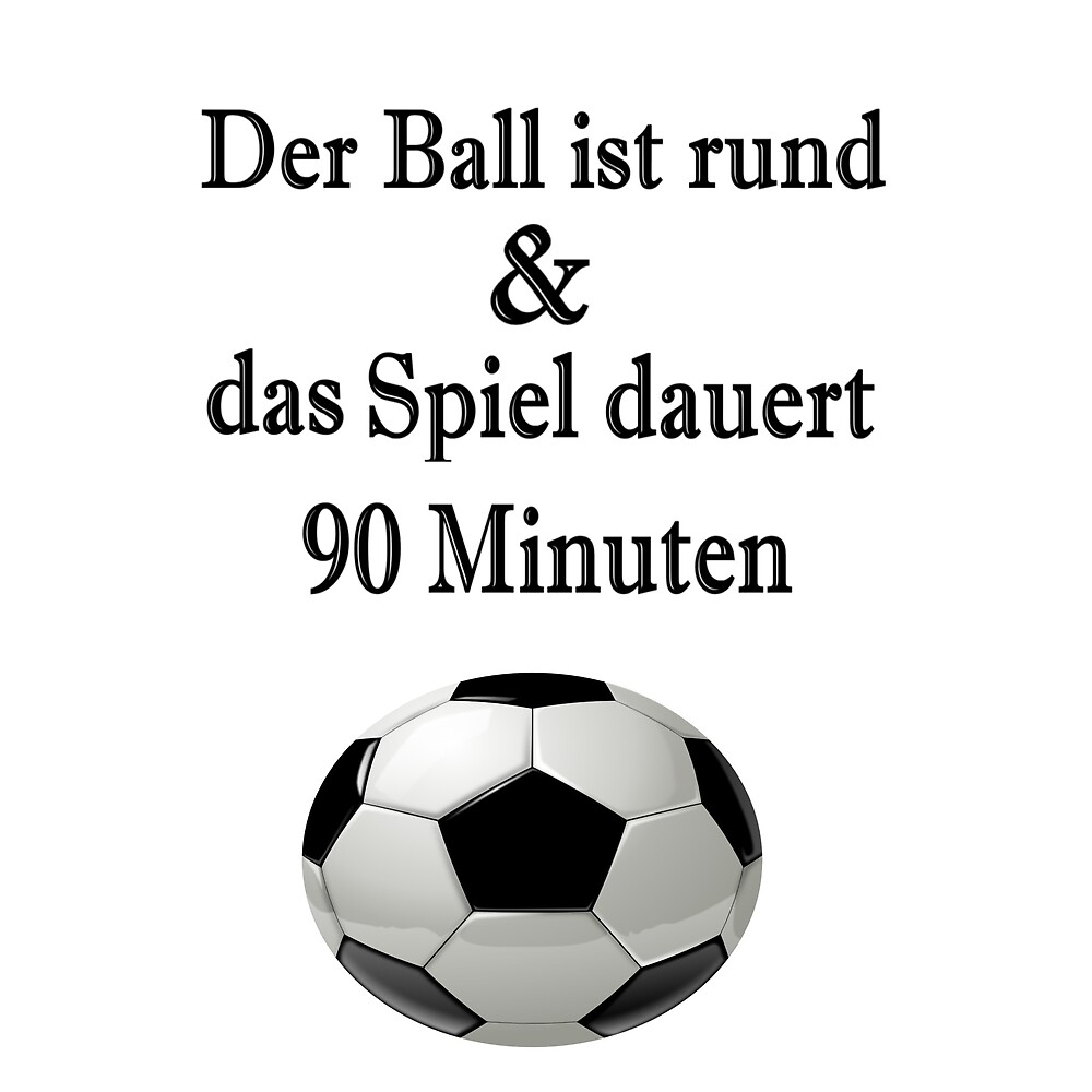The ball is round & the game lasts 90 minutes by NT99
