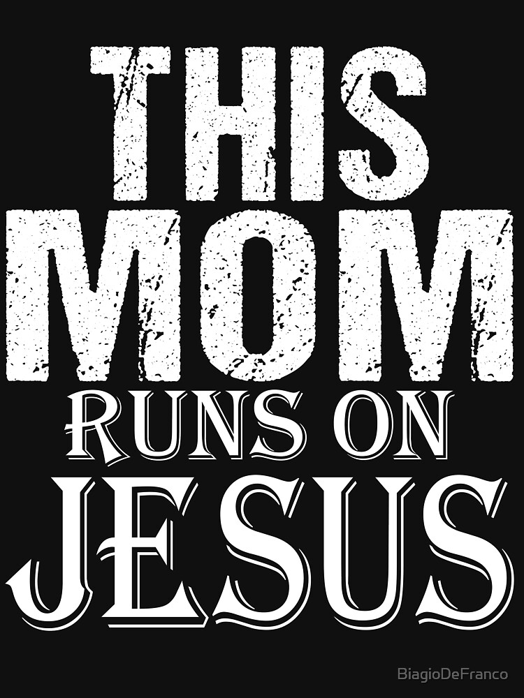 This Mom Runs On Jesus by BiagioDeFranco