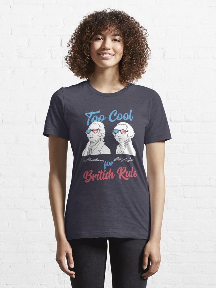 Alternate view of Too Cool For British Rule - Funny American History Gift Essential T-Shirt