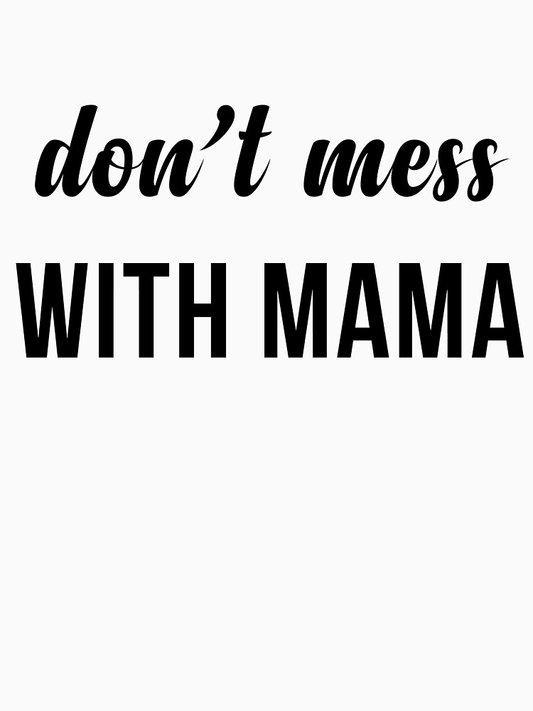 don't mess with mama by TrendJunky