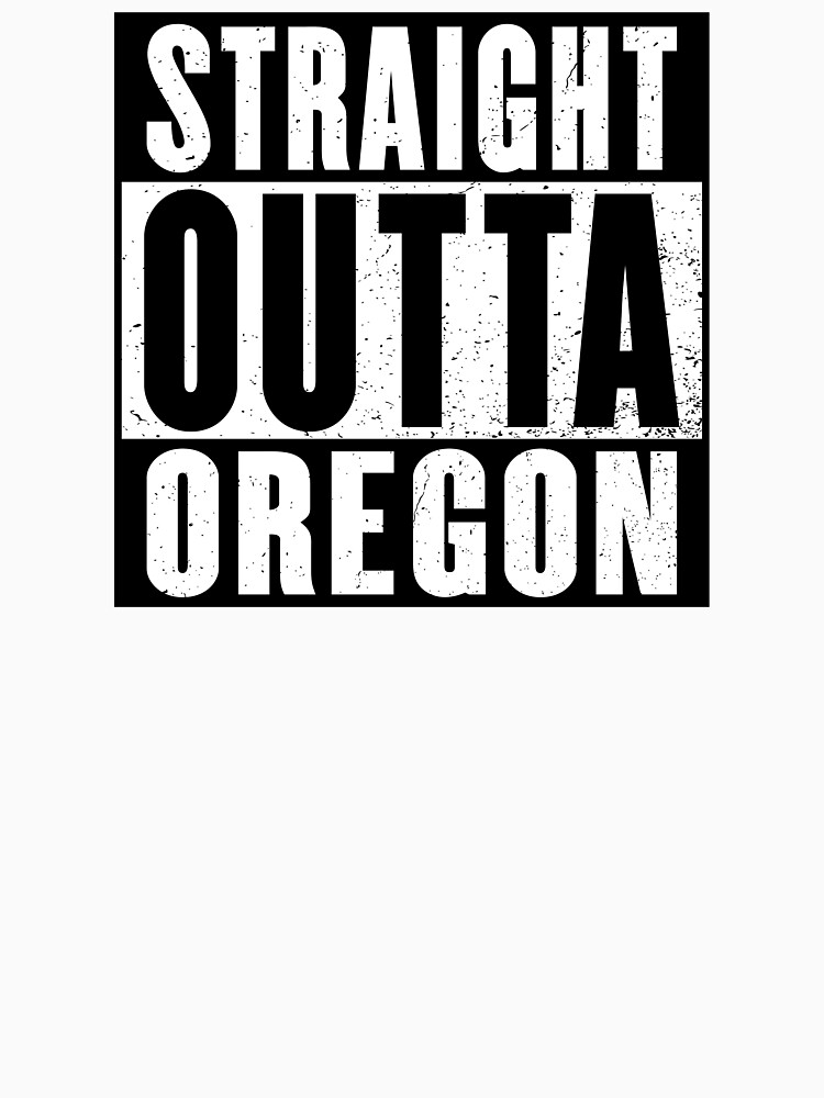 STRAIGHT OUTTA OREGON by NotYourDesign