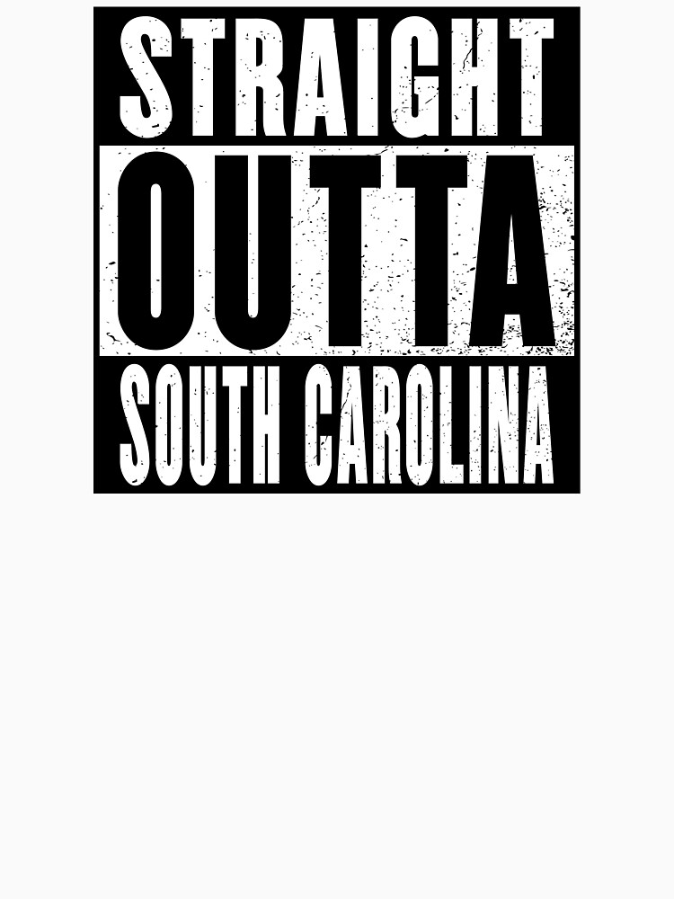 STRAIGHT OUTTA SOUTH CAROLINA by NotYourDesign