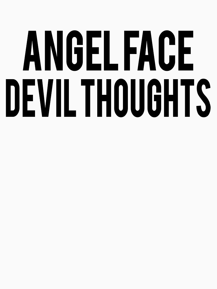 Angel Face Devil Thoughts Slogan by SloganT-Shirt