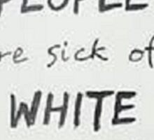 Racism and white people Sticker