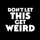 Don't let this get weird by jazzydevil