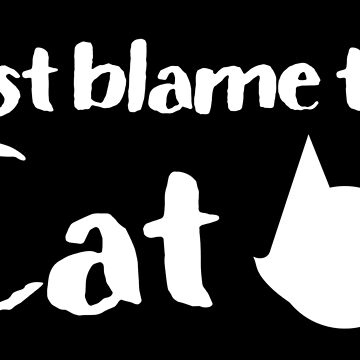 just blame the cat by jazzydevil