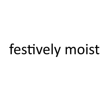 festively moist by aestheticthings