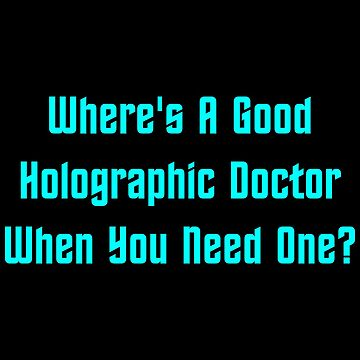 Where's A Good Holographic Doctor When You Need One? by geeknirvana