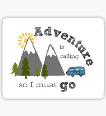 Adventure is Calling so I Must Go Sticker