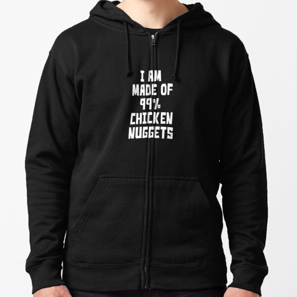I AM MADE OF 99% CHICKEN NUGGETS funny chicken nugget tshirt Zipped Hoodie