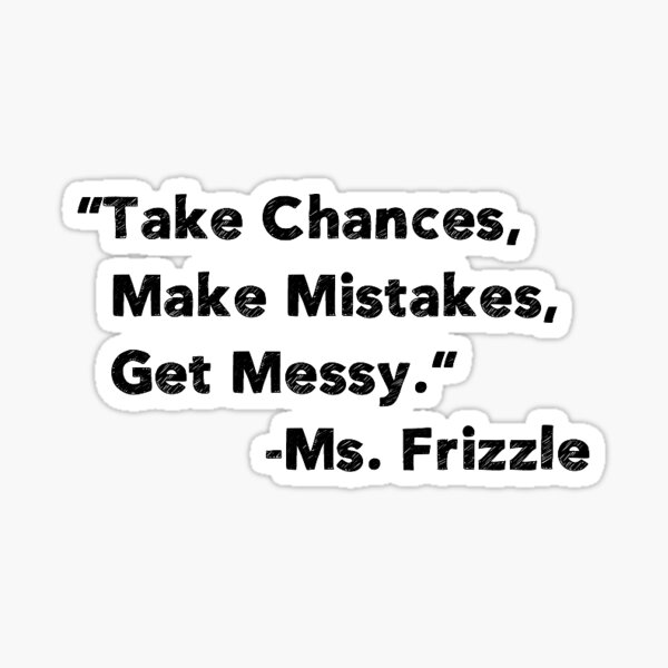 Take Chances Make Mistakes Get Messy Sticker