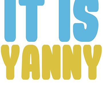 IT IS YANNY by ben-wut