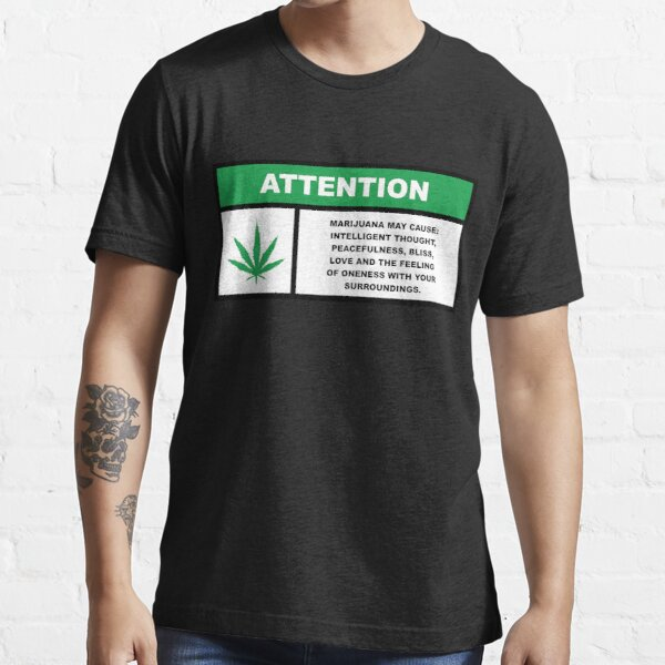 Marijuana May Cause Intelligent Thought, Peace, Bliss, Love Essential T-Shirt