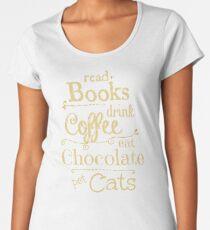 read books, drink coffee, eat chocolate, pet cats Women's Premium T-Shirt