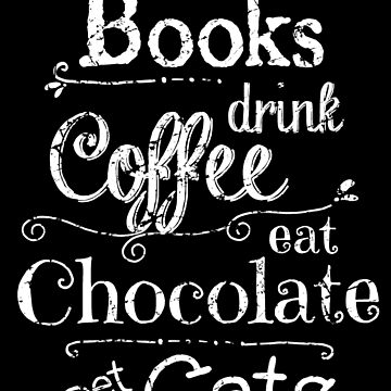 read books, drink coffee, eat chocolate, pet cats - white by FandomizedRose