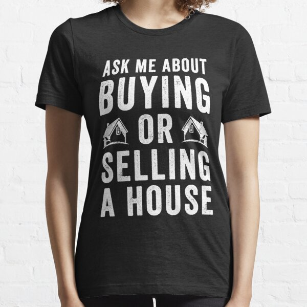 Ask Me About Buying Or Selling A House - Funny Real Estate Agent  Essential T-Shirt