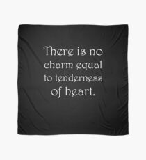 There is no charm equal to tenderness of heart Scarf