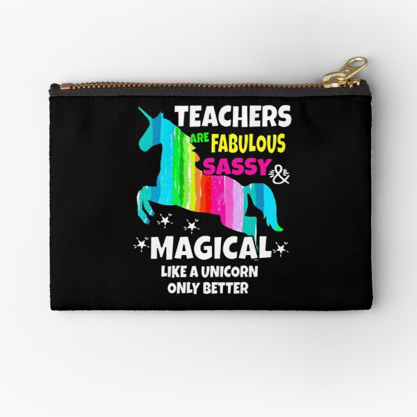 Teachers Are Fabulous Sassy & Magical Like a Unicorn Zipper Pouch