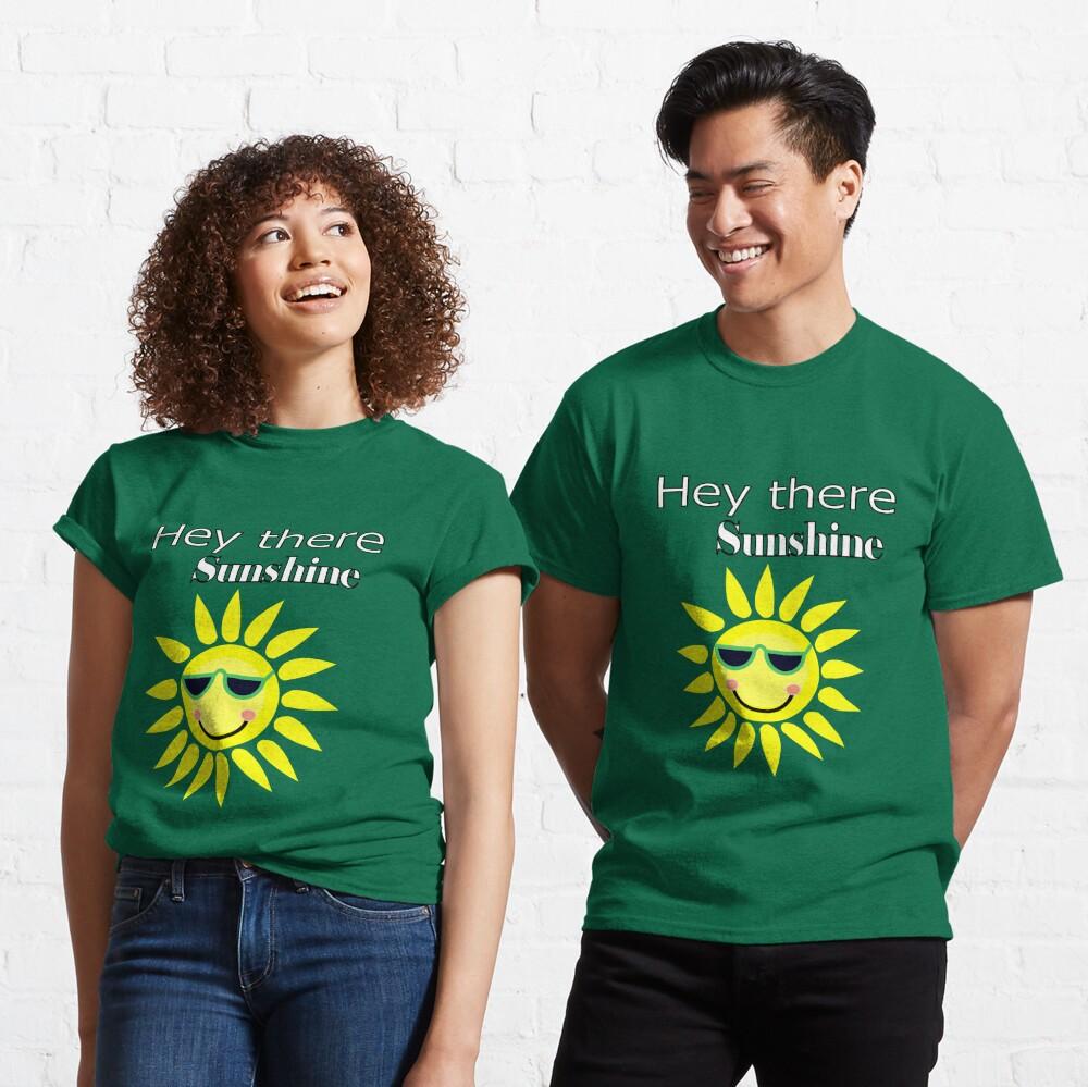 Hey there Sunshine Classic T-Shirt