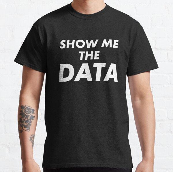 Show Me The Data Classic T-Shirt