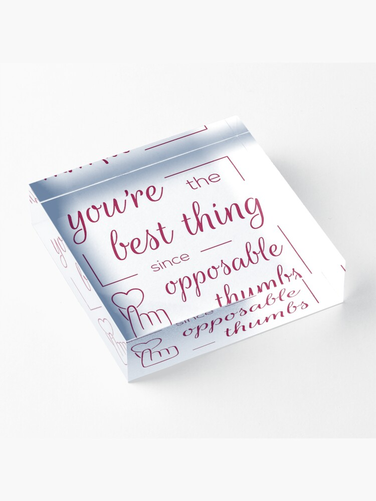Alternate view of You're the Best Thing Since Opposable Thumbs Acrylic Block