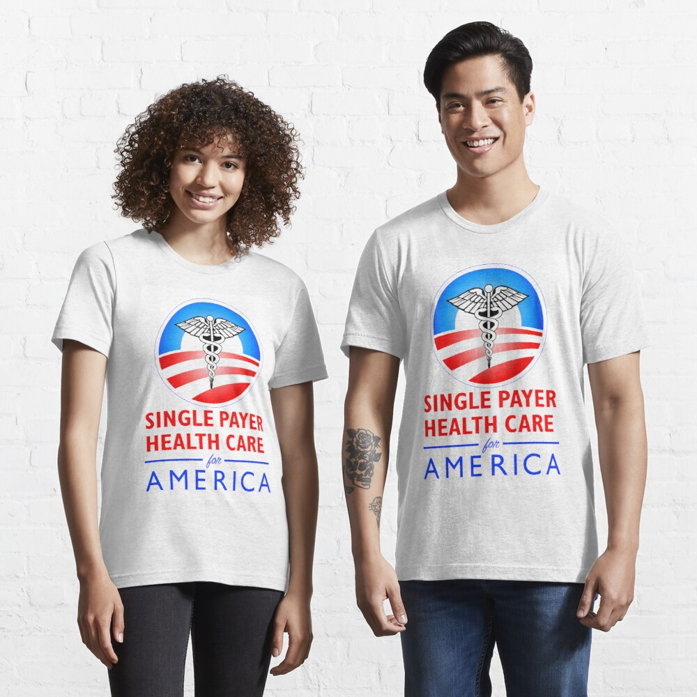 SINGLE PAYER HEALTH CARE... Essential T-Shirt