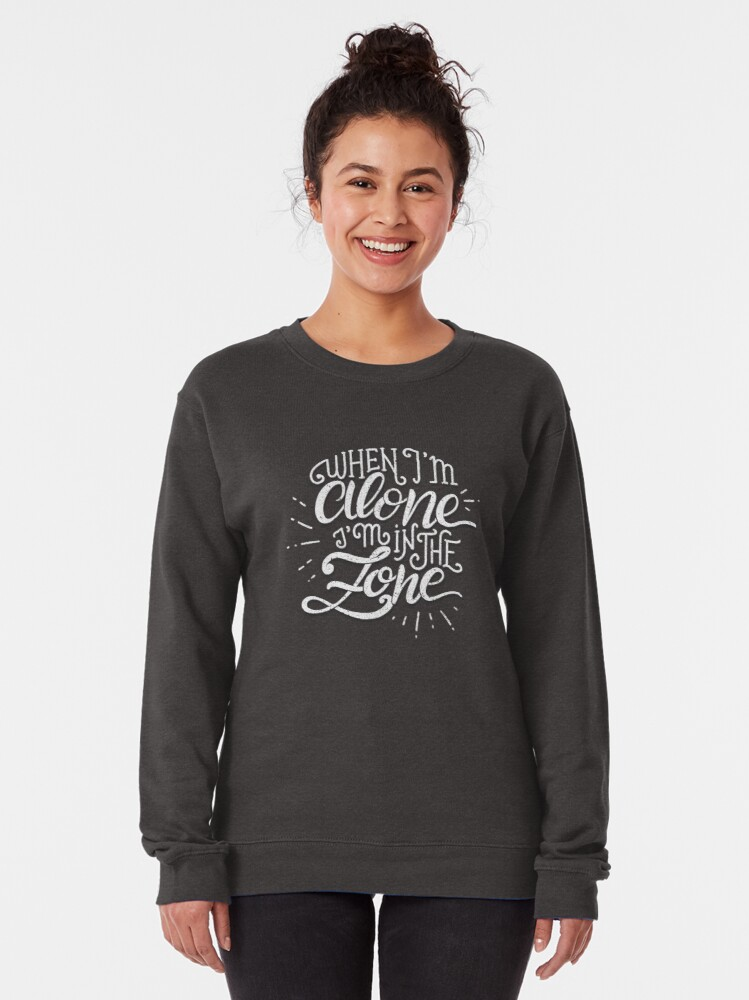 Alternate view of When I'm alone I'm in the zone Pullover Sweatshirt