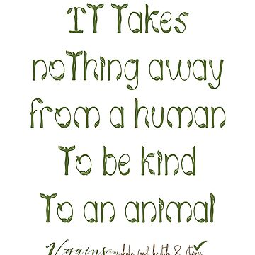 Vegan It takes nothing away from a human to be kind to an animal by thetshirtstore