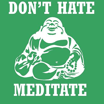 Dont Hate Meditate by mcnasty