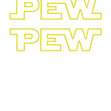 Pew pew pew by T-ShirtTech