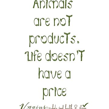 Vegan, Animals are not products. Life doesn't have a price by thetshirtstore