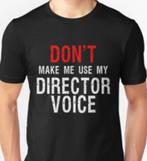 Don't Make Me Use My Director Voice | Funny Director Gift Unisex T-Shirt