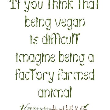 Vegan If you think that being vegan is difficult, imagine being a factory farmed animal by thetshirtstore