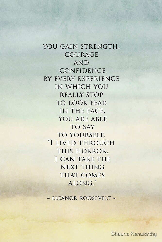 Eleanor Roosevelt Quote You Gain Strength Courage And Confidence